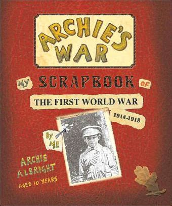 my first world war archie s war my scrapbook of the first world war by marcia williams hardcover barnes noble 174