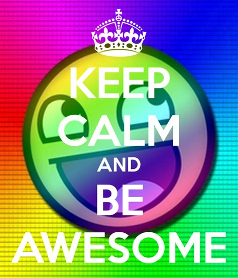 Keep Calm Awesome 2 keep calm and be awesome poster thedreamypeacock keep