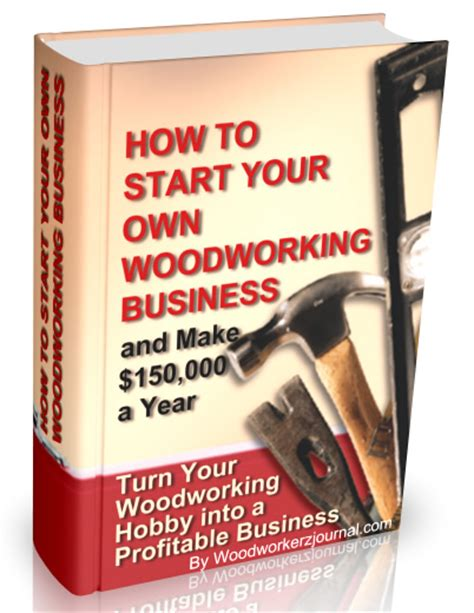 how to start your own woodworking business start your own woodworking business