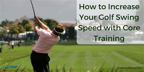 golf increase swing speed how to increase your golf swing speed with core training