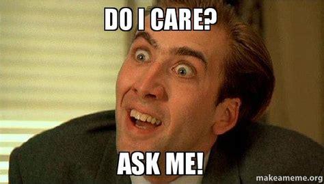 do i care meme do i care ask me sarcastic nicholas cage make a meme