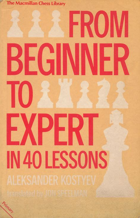 40 lessons to get チェス文献 from beginner to expert in 40 lessons aleksander kostyev jon speelman 著