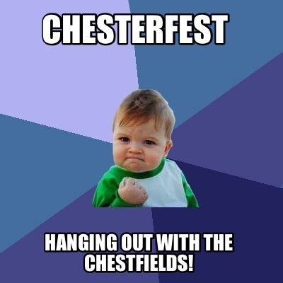 meme creator chesterfest hanging out with the
