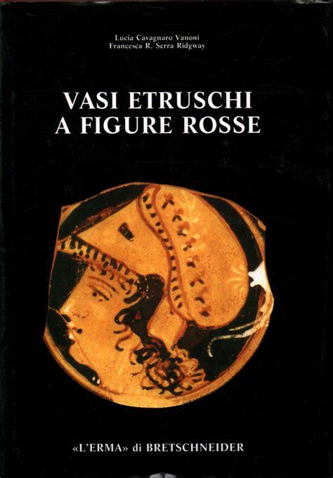 vasi a figure rosse vasi etruschi a figure rosse lucia cavagnaro vanoni