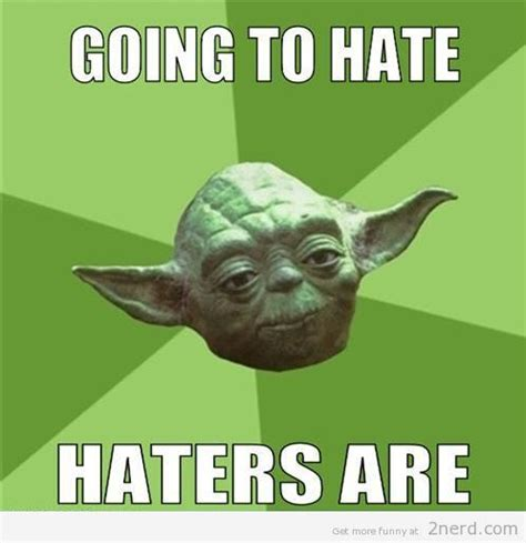 Haters Meme - haters gonna hate says yoda2 nerd 2 nerd2 nerd