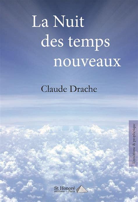 libro la nuit des temps la nuit des nouveaux temps claude drache editions st honor 233