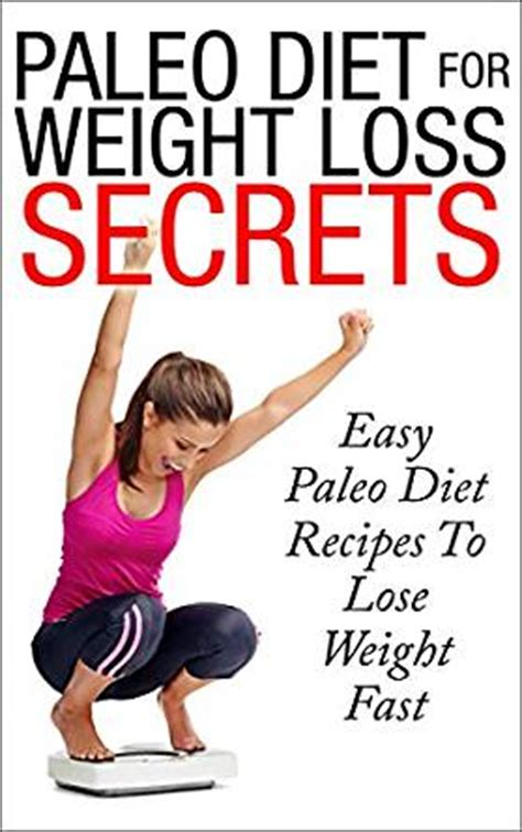 Slimdelices Diet Secret To Weight Loss by Paleo Diet For Weight Loss Secrets Easy Paleo Diet