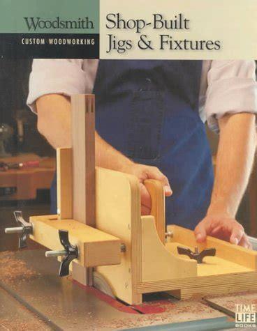 woodsmith custom woodworking books shop built jigs fixtures woodsmith custom woodworking