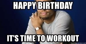Gym Birthday Meme - birthday workout meme 28 images diet and fitness humor