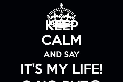my life on the keep calm and say it s my life o no put poster keep calm o matic