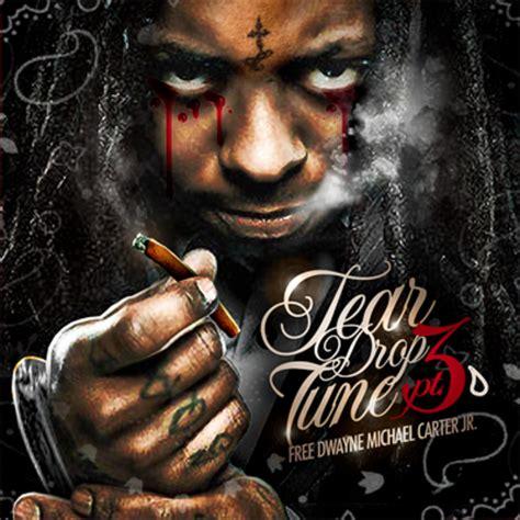 lil wayne tear drop tune part 3 mixtape stream amp download