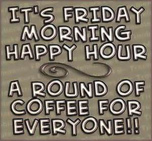 Friday Happy Hour It S Friday Morning Happy Hour Pictures Photos And