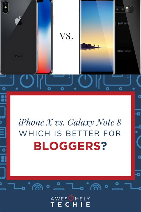 iphone x vs samsung galaxy note 8 which is better for awesomely techie