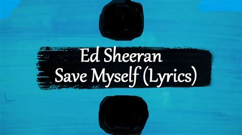 ed sheeran save myself lyrics ed sheeran save myself 247 lyrics youtube