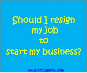 What Should I Do With My Mba by Should I Resign My To Start My Business Obi