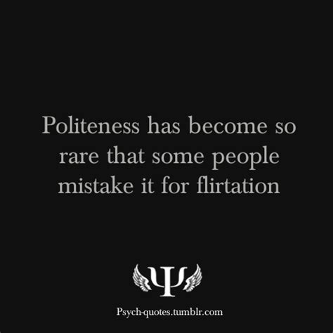 Has It So by Politeness Has Become So Rate That Some Mistake It