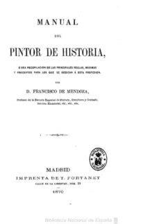 MANUAL DEL PINTOR DE HISTORIA : POR FRANCISCO DE MENDOZA