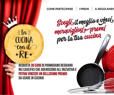 concorsi cucina concorso a premi parmigiano reggiano in cucina con il re