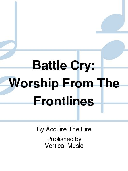 battlecry worship battle cry worship from the frontlines sheet by