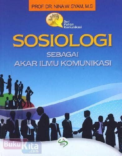 Buku Akar bukukita sosiologi sebagai akar ilmu komunikasi