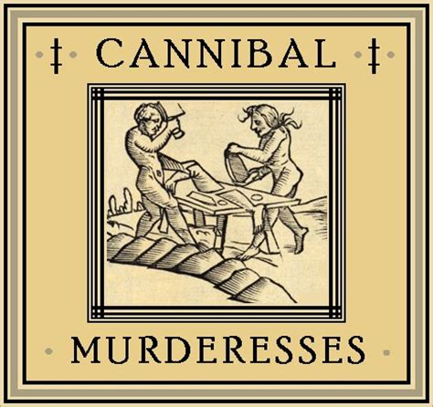 the unknown history of misandry cannibal murderesses