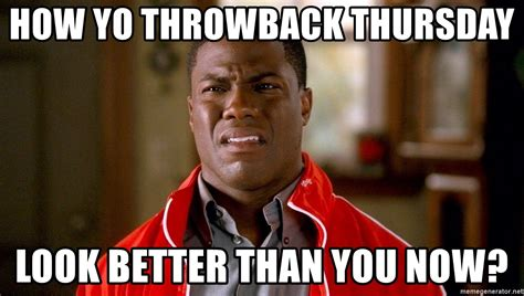 Kevin Hart Meme Pictures - how yo throwback thursday look better than you now
