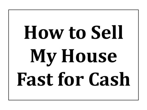 how to sell my house fast for