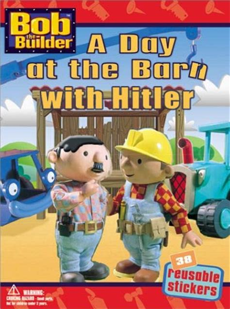 a day at the barn with hitler | bob the builder | know