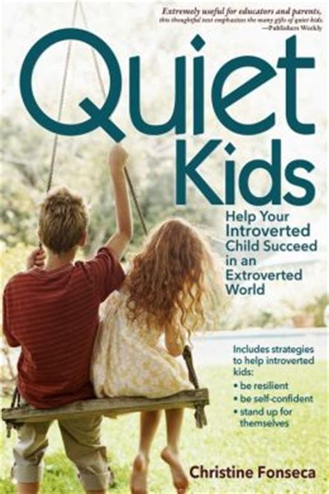 Quiet Kids: Help Your Introverted Child Succeed in an ... Introverted Child