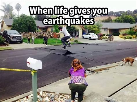 Earthquake Meme - when life gives you earthquakes funny pictures quotes