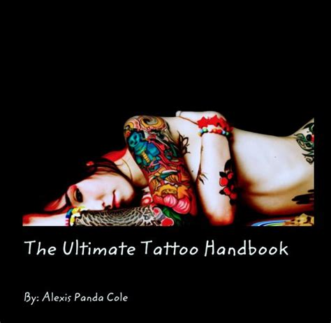tattoo hand book the ultimate tattoo handbook by by alexis panda cole