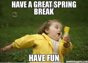 Spring Break Meme - have a great spring break have fun meme chubby bubbles