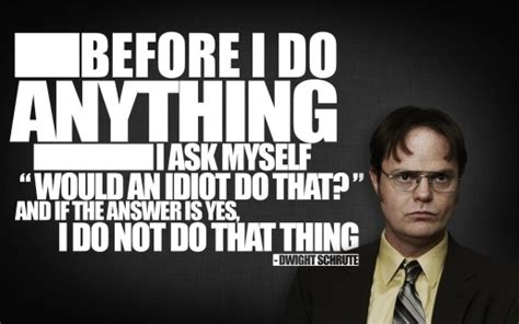 Dwight Schrute Meme - dwight schrute meme would an idiot do that thing makes