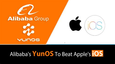 alibaba yunos alibaba s yunos to beat apple s ios in china