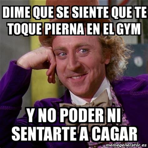 Memes De Gym En Espaã Ol - meme willy wonka dime que se siente que te toque pierna