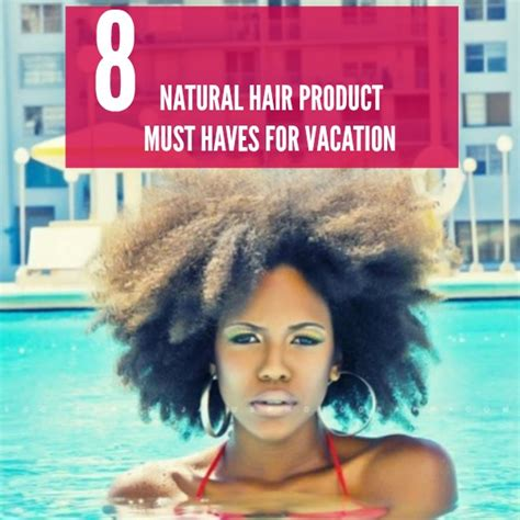must have hair do for 2015 natural hair products for vacation black naps