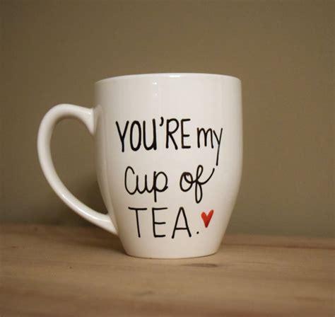 My Cup Of Tea you re my cup of tea mug cup of tea mug of my