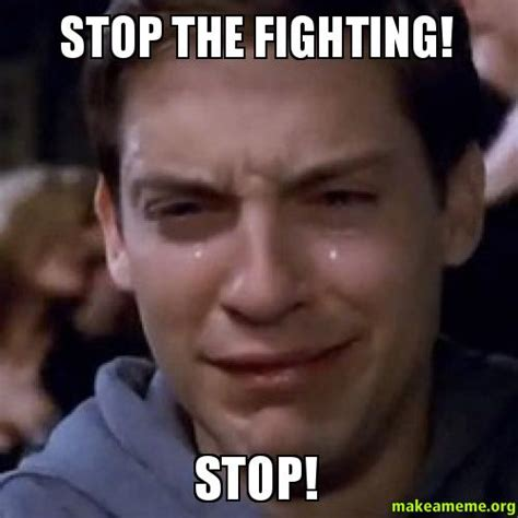 Stop Memes - stop fighting memes image memes at relatably com