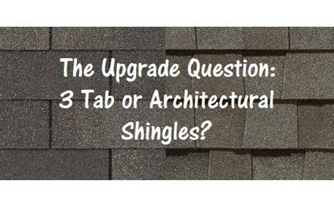 the upgrade question: 3 tab or architectural shingles