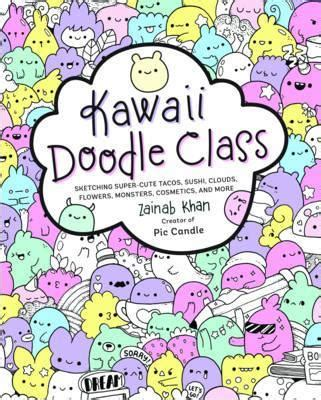 kawaii doodle class sketching tacos sushi clouds flowers monsters cosmetics and more read or kawaii doodle class sketching