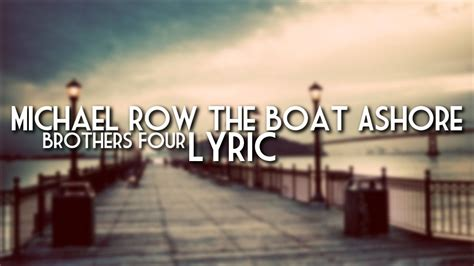 michael row the boat ashore translation brothers four michael row the boat ashore lyrics youtube