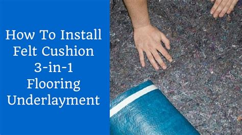 how to install felt cushion 3 in 1 flooring underlayment