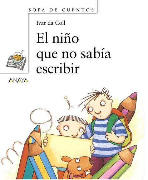 libro el nino que no el ni 241 o que no sab 237 a escribir anaya infantil y juvenil