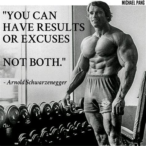 Arnold Gym Memes - quot you can have results or excuses not both quot arnold schwarzenegger motivational quotes