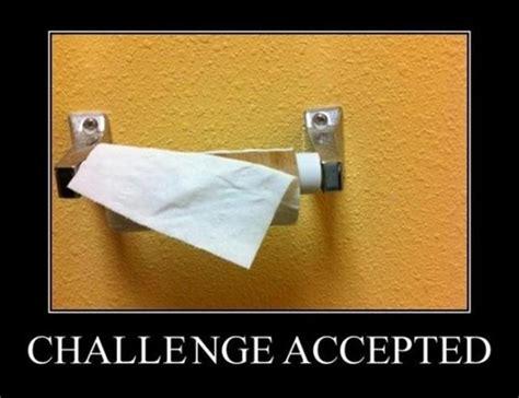 Toilet Paper Roll Meme - best of challenge accepted meme 36 pics