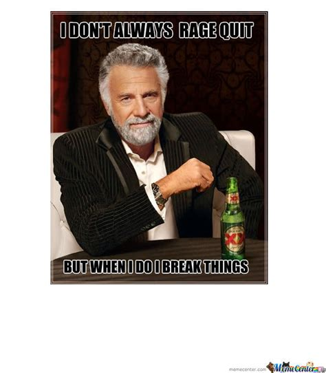 I Quit Meme - i don t always rage quit by chap101 meme center