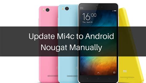 how to update android phone manually how to update mi 4c to android nougat manually miui 8 v7 1 20