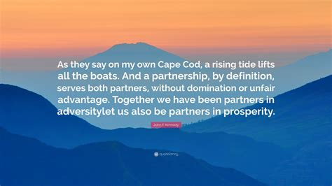 did jfk say a rising tide lifts all boats john f kennedy quote as they say on my own cape cod a