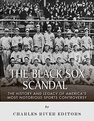the black sox the history and legacy of america s