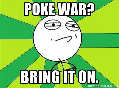 Poke Meme - poke meme 28 images we re having a poke war on